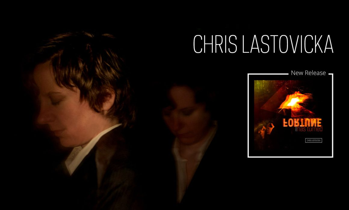 Chris Lastovicka - Fortune Has Turned (2018) album release