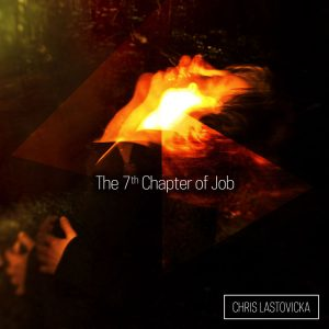 The 7th Chapter of Job (Remixed) - Chris Lastovicka, composer - Jeremy Allom, mix engineer